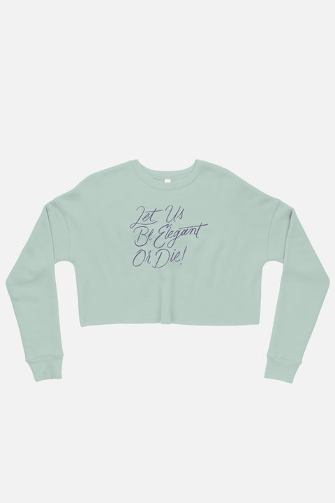 Let Us Be Elegant or Die! Fitted Crop Sweatshirt