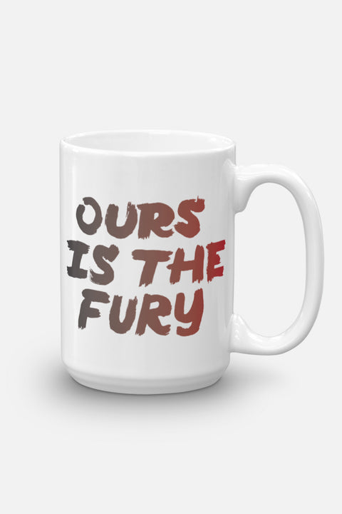 Ours is the Fury Mug