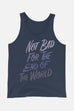 Not Bad for the End of the World Unisex Tank Top