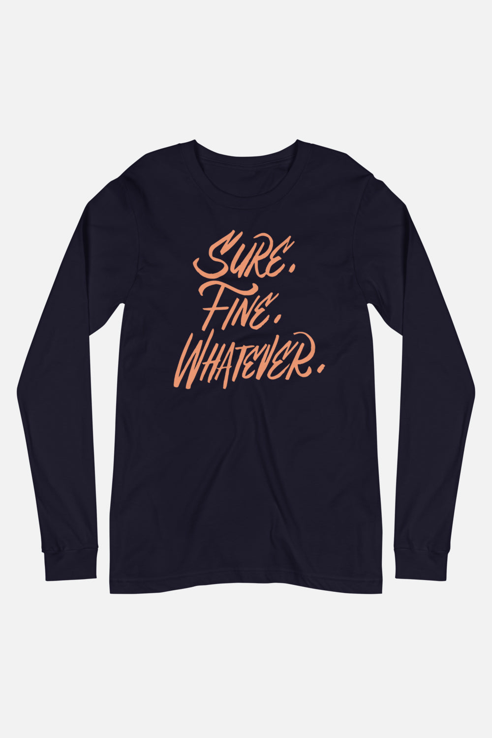 Sure. Fine. Whatever. Unisex Long Sleeve Tee