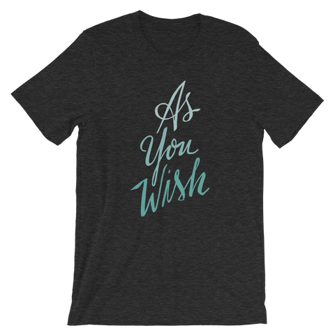 As You Wish Unisex T-Shirt | Patreon Exclusive