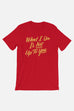 What I Do Unisex T-Shirt