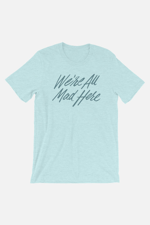 We're All Mad Here Unisex T-Shirt | Alice in Wonderland