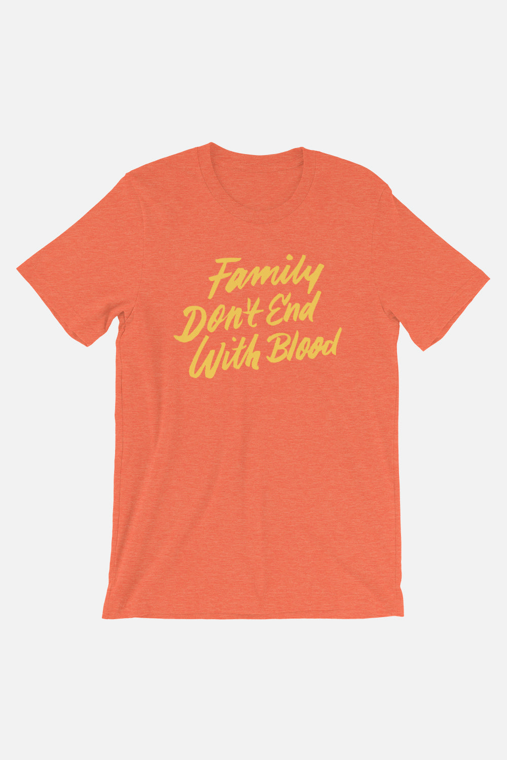 Family Don't End with Blood Unisex T-Shirt