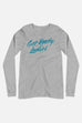 Get Ready, Ladies Unisex Long Sleeve Tee