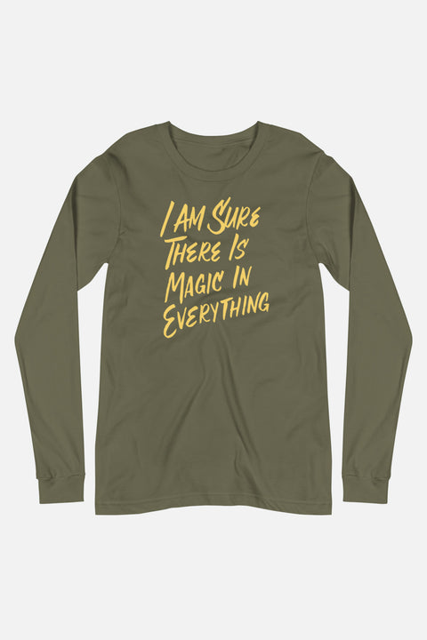 I Am Sure There is Magic in Everything Unisex Long Sleeve Tee