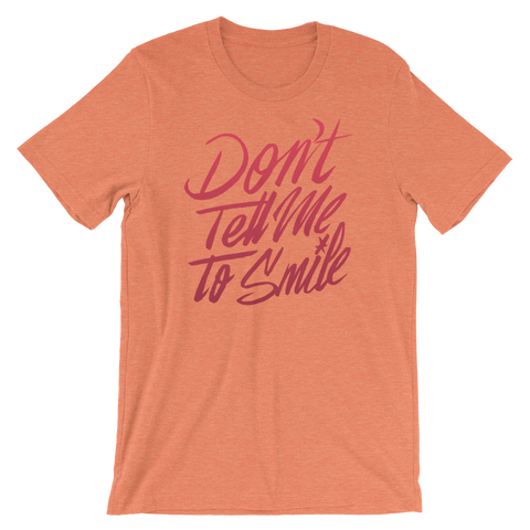 Don't Tell Me to Smile Unisex T-Shirt | Patreon Exclusive