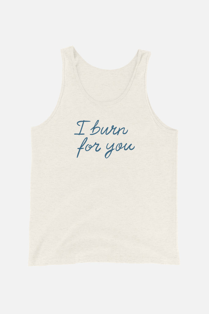 I Burn for You Unisex Tank Top
