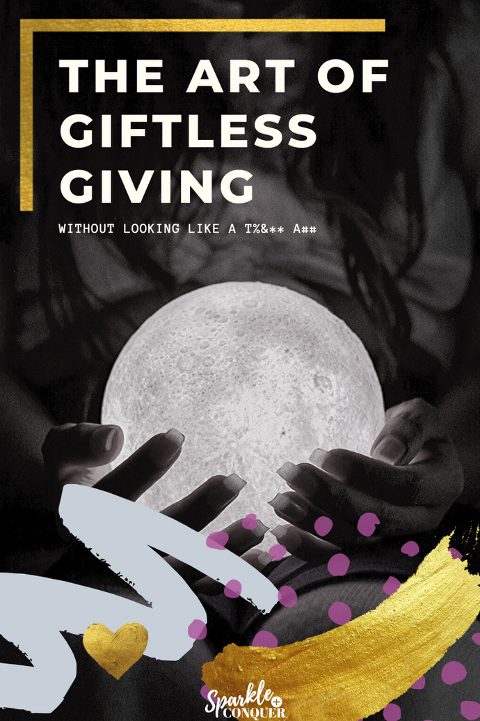 The Art of Giftless Giving