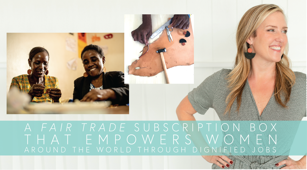 Fair Trade Friday | A Fair Trade Subscription Box that Empowers Women