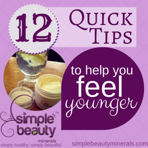 12 Quick Feel Younger Tips