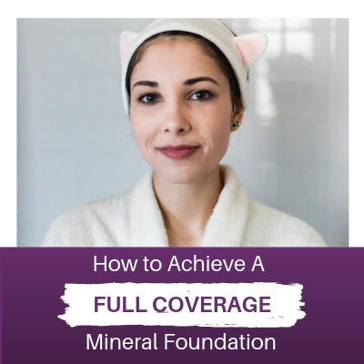 How To Achieve A Full Coverage Mineral Foundation Look