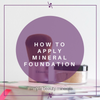 How To Apply Mineral Foundation (With Video)