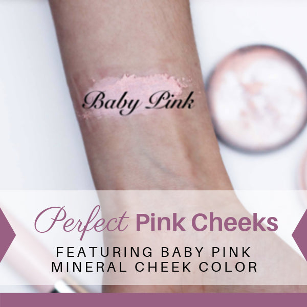 Perfect Pink Cheeks - Featuring Baby Pink Mineral Cheek Color