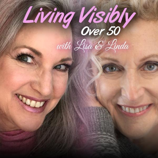 lisa and linda faces - living visibly over 50 podcast