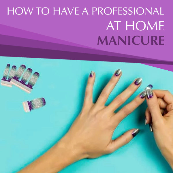 How To Have A Professional At Home Manicure