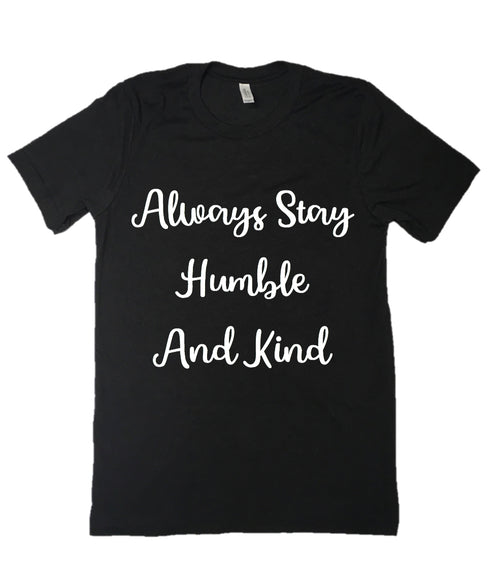 Always Stay Humble and Kind Graphic Tee