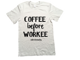 Coffee Before Workee Graphic Tee