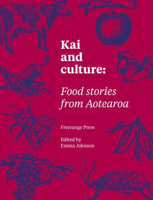 Kai and Culture : Food stories from Aotearoa.