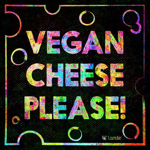 Vegan Cheese Please!