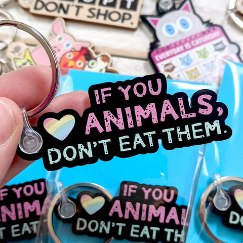 If You Love Animals, Don't Eat Them black acrylic keychain