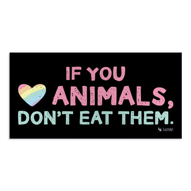 """If You Love Animals, Don't Eat Them."" Vegan Message Vinyl Bumper Sticker"