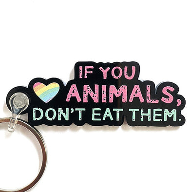 """If You Love Animals, Don't Eat Them."" Printed Recycled Acrylic Vegan Keychain"
