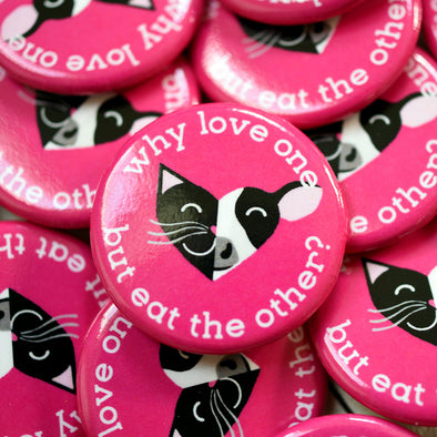 """Why Love One but Eat the Other? - Cat & Cow"" 1.25"" Round Vegan Pinback Button"