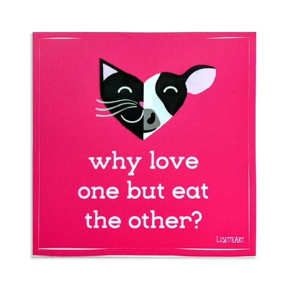"""Why Love One but Eat the Other - Cat & Cow"" Vegan Kiss Cut Vinyl Sticker"