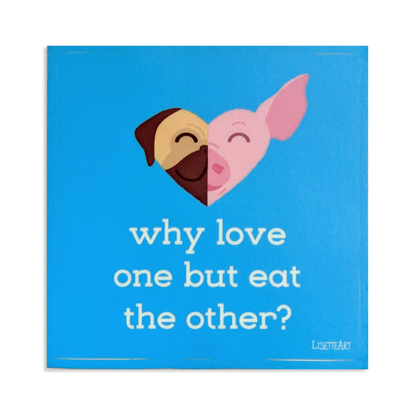 """Why Love One but Eat the Other - Pug & Pig"" Vegan Kiss Cut Vinyl Sticker"