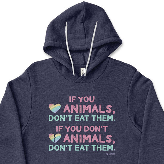 """If You Love Animals, Don't Eat Them."" Unisex Lightweight Fleece Vegan Hoodie Sweatshirt"