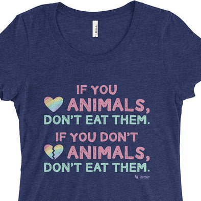 """If You Love Animals, Don't Eat Them."" Junior Fitted Vegan Message T-Shirt"