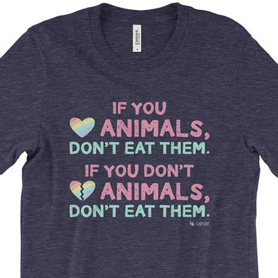 """If You Love Animals, Don't Eat Them."" Vegan Message Unisex T-Shirt"