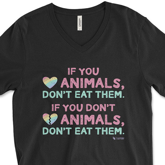 """If You Love Animals, Don't Eat Them."" Unisex V-Neck Vegan Message T-Shirt"