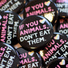 """If You Love Animals, Don't Eat Them."" 1.25"" Round Vegan Pinback Button"