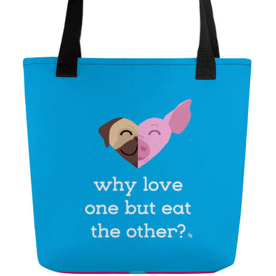 """Why Love One but Eat the Other?"" Full Color Double-Sided Vegan Tote Bag"