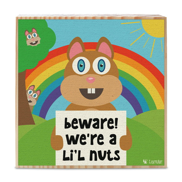 """Beware! We're a Li'l Nuts"" Squirrel Art on Wood Block - Funny Home Sign"