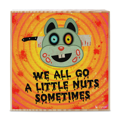 """We All Go a Little Nuts Sometimes"" Monster Squirrel Art on Wood Block - Funny Home Sign"
