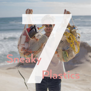 Seven Sneaky Plastics | And how to spot them