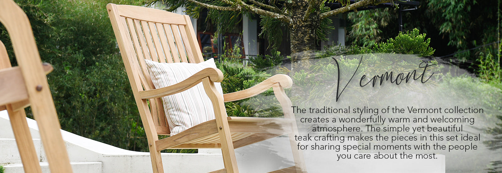 Browse the full Vermont teak furniture collection at Cambridge Casuals. The traditional designs create a welcoming and warm atmosphere.