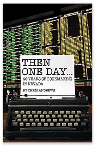 Then One Day: 40 Years of Bookmaking in Nevada by Chris Andrews