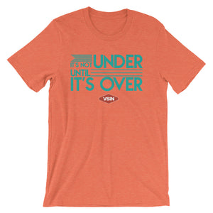 It's Not Under Until It's Over T-Shirt