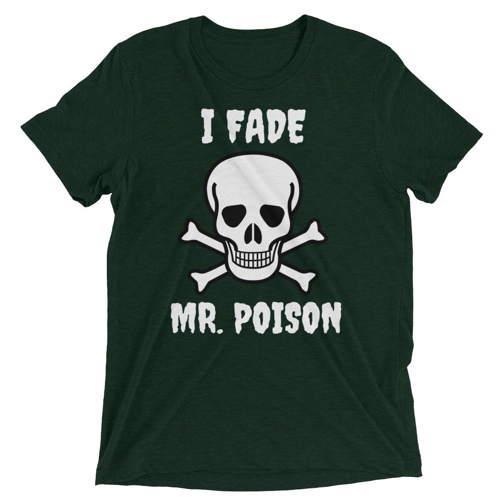 I Fade Mr. Poison t-shirt