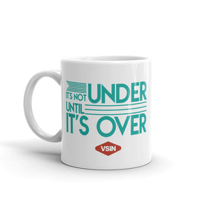 It's Not Under Until It's Over Coffee Mug
