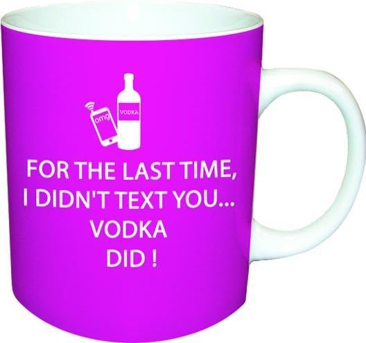 For the Last Time I didn't text you... Vodka Did Ceramic Mug