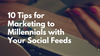 10 Tips for Marketing to Millennials with Your Social Feeds
