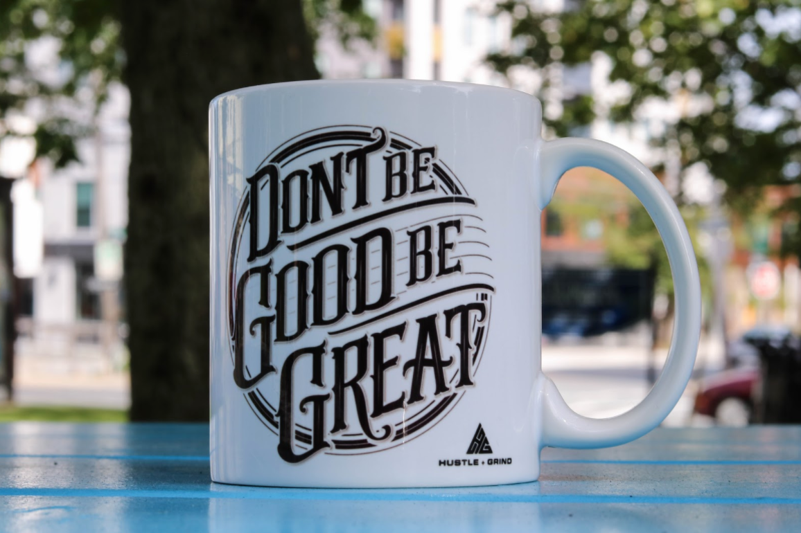 Don't Be Good Be Great mug