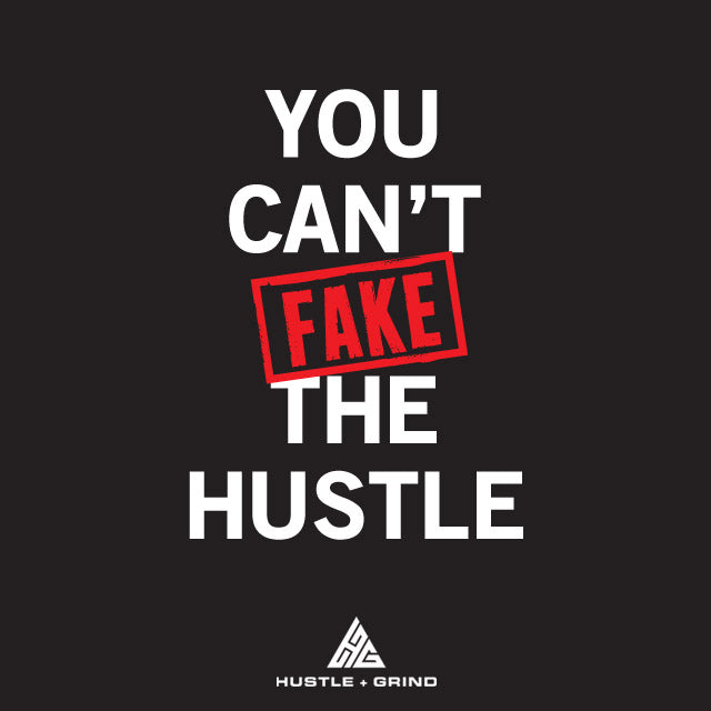 You Can't Fake The Hustle - Motivational Quote
