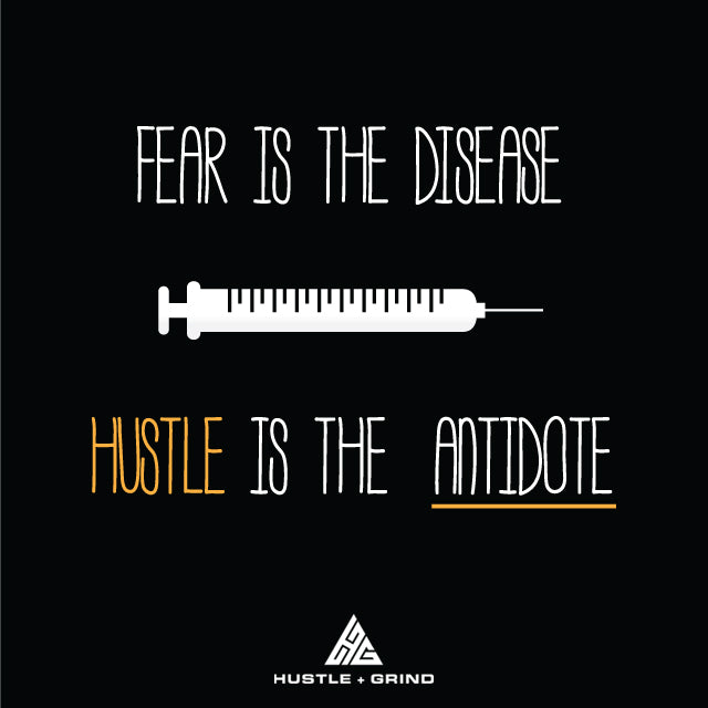 Fear is the Disease Hustle is the Antidote Image