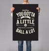 So You Can Ball A Lot 18x24